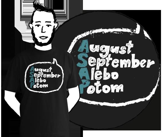 Čierne pánske tričko s krátkymi rukávmi z bavlny s nápísom August, September, Alebo, Potom teda ASAP alebo as soon as possible v bubline
